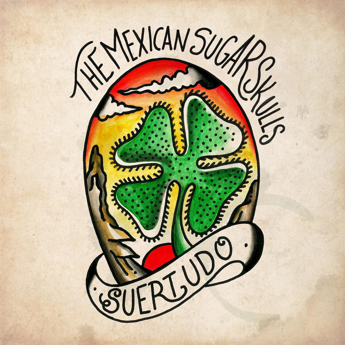 Reseña: THE MEXICAN SUGAR SKULLS.- 'Suertudo'